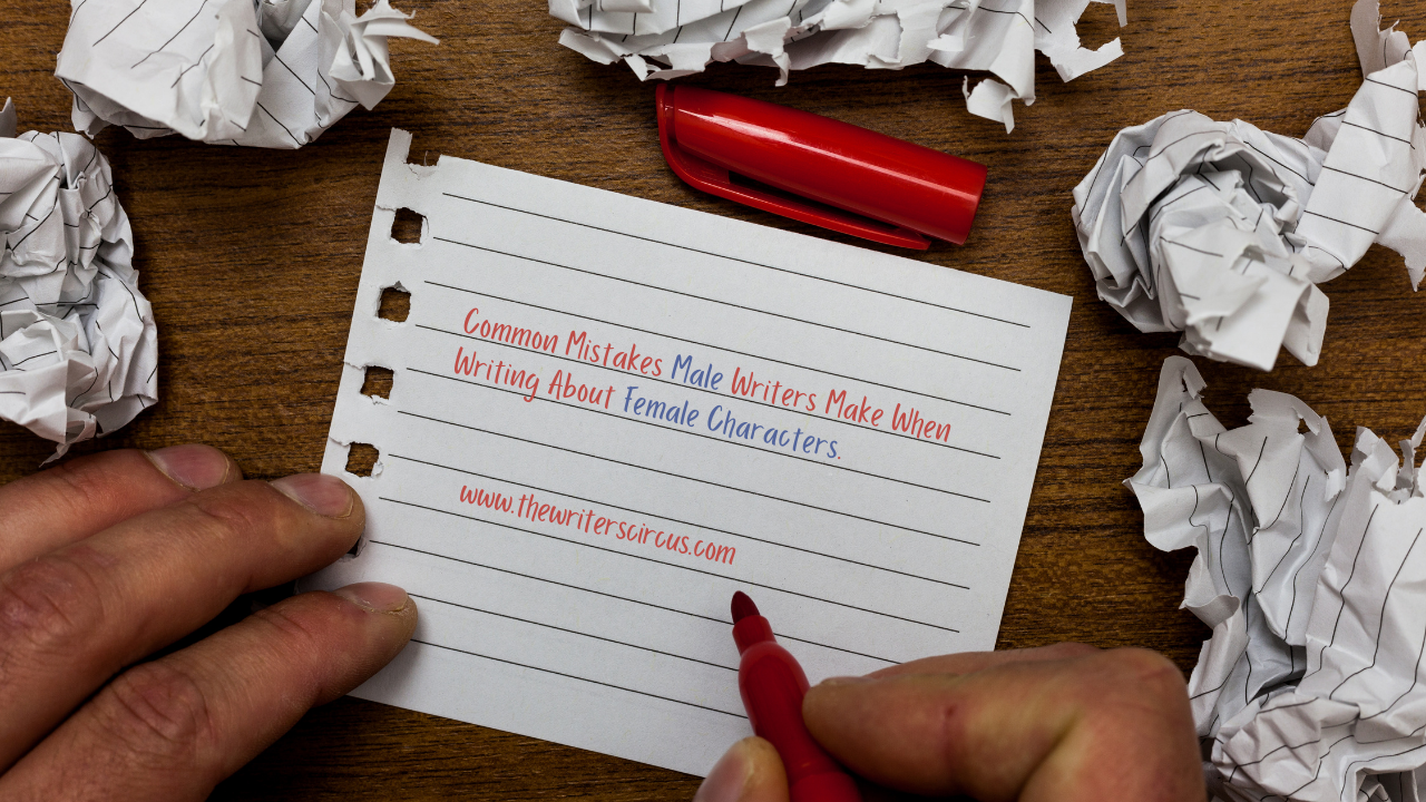 Common Mistakes Male Writers Make When Writing Female Characters | The Writer's Circus | Millie